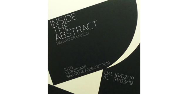 INSIDE THE ABSTRACT  di  Renato  De Marco  sabato 16 febbraio 2019 ore 18.30